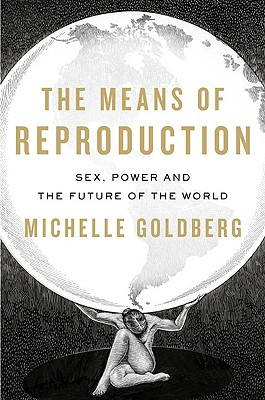 The Means of Reproduction: Sex, Power, and the Future of the World Cover Image