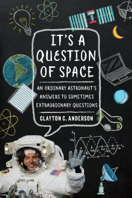 It's a Question of Space: An Ordinary Astronaut's Answers to Sometimes Extraordinary Questions Cover Image
