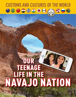 Our Teenage Life in the Navajo Nation (Custom and Cultures of the World #12) Cover Image
