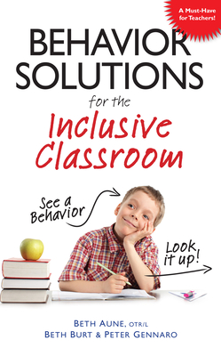 Behavior Solutions for the Inclusive Classroom: A Handy Reference Guide That Explains Behaviors Associated with Autism, Asperger's, Adhd, Sensory Proc Cover Image