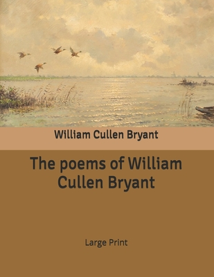 The poems of William Cullen Bryant: Large Print Cover Image