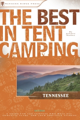 The Best in Tent Camping: Tennessee: A Guide for Car Campers Who Hate RVs, Concrete Slabs, and Loud Portable Stereos Cover Image