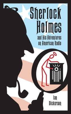 Sherlock Holmes and his Adventures on American Radio (hardback) Cover Image