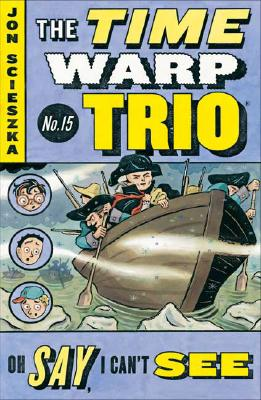 Oh Say, I Can't See #15 (Time Warp Trio #15) Cover Image