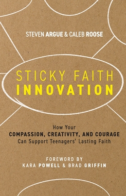 Sticky Faith Innovation: How Your Compassion, Creativity, and Courage Can Support Teenagers' Lasting Faith Cover Image