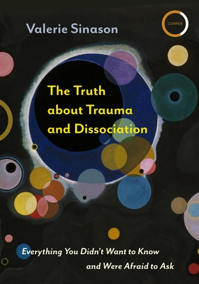 The Truth about Trauma and Dissociation: Everything You Didn't Want to Know and Were Afraid to Ask Cover Image