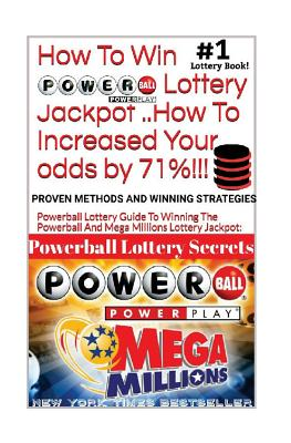 HOW TO WIN POWERBALL LOTTERY JACKPOT ..How TO Increase Your odds by 71%: Proven Methods and Secrets To Winning ... Cash 3, 4, Powerball Lottery, and M Cover Image