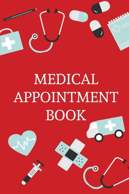 Medical Appointment Book: Health Care Planner, Notebook To Track Doctor Appointments, Medical Issues, Health Management Log Book, Information, T Cover Image