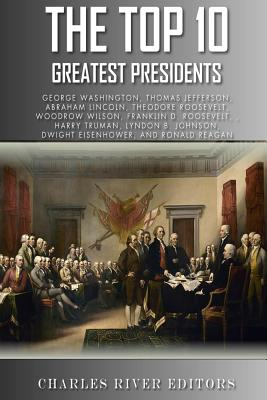 The Top 10 Greatest Presidents: George Washington, Thomas Jefferson, Abraham Lincoln, Theodore Roosevelt, Woodrow Wilson, Franklin D. Roosevelt, Harry Cover Image