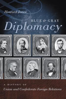 Blue & Gray Diplomacy: A History of Union and Confederate Foreign Relations (Littlefield History of the Civil War Era) Cover Image