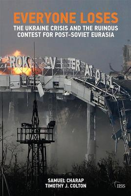 Everyone Loses: The Ukraine Crisis and the Ruinous Contest for Post-Soviet Eurasia (Adelphi) Cover Image