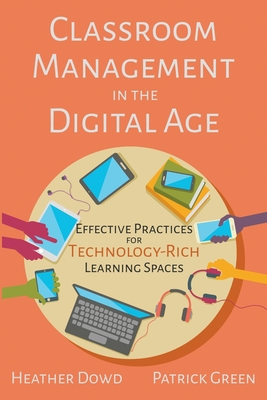 Classroom Management in the Digital Age: Effective Practices for Technology-Rich Learning Spaces Cover Image