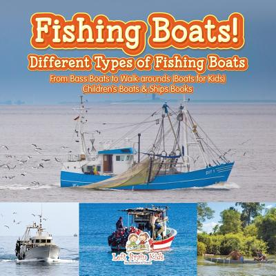 Fishing Boats! Different Types of Fishing Boats: From Bass Boats to Walk-arounds (Boats for Kids) - Children's Boats & Ships Books Cover Image