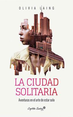 La Ciudad Solitaria: Aventuras En El Arte de Estar Solo Cover Image