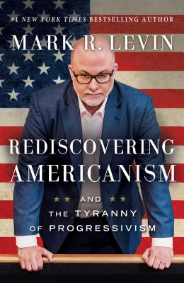 Rediscovering Americanism by Mark Levin