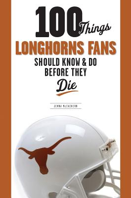 100 Things Longhorns Fans Should Know & Do Before They Die Cover Image