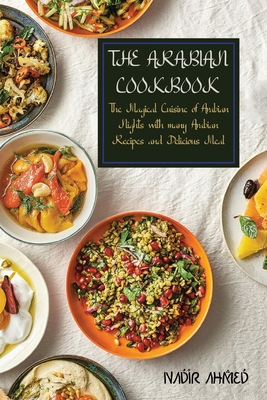 The Arabian Cookbook: The Magical Cuisine of Arabian Nights with many Arabian Recipes and Delicious Meal Cover Image
