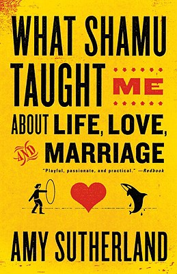 What Shamu Taught Me about Life, Love, and Marriage: Lessons for People from Animals and Their Trainers Cover Image