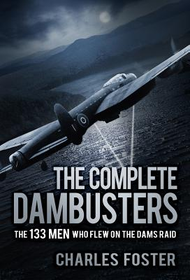 The Complete Dambusters: The 133 Men Who Flew on the Dams Raid Cover Image