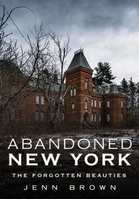 Abandoned New York: The Forgotten Beauties Cover Image