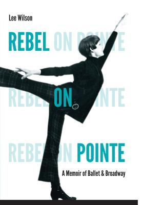 Rebel on Pointe: A Memoir of Ballet & Broadway Cover Image