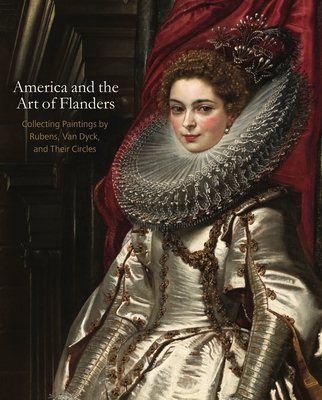 America and the Art of Flanders: Collecting Paintings by Rubens, Van Dyck, and Their Circles (Frick Collection Studies in the History of Art Collecting in #5) Cover Image