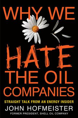 Why We Hate the Oil Companies: Straight Talk from an Energy Insider Cover Image