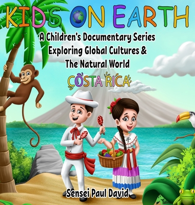 Kids On Earth: A Children's Documentary Series Exploring Global Cultures and The Natural World: Costa Rica Cover Image