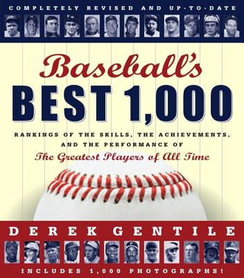 Baseball's Best 1,000: Rankings of the Skills, the Achievements and the Performance of the Greatest Players of All Time  Derek Gentile, Timothy Cebula, Jack Passetto