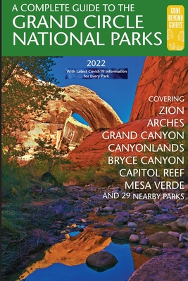 A Complete Guide to the Grand Circle National Parks: Covering Zion, Bryce Canyon, Capitol Reef, Arches, Canyonlands, Mesa Verde, and Grand Canyon Nati Cover Image