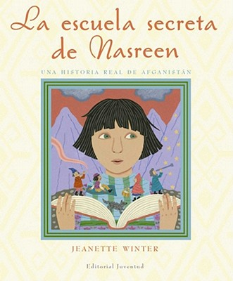 La Escuela Secreta de Nasreen, Una Historia Verdadera de Afganistn: Nasreen's Secret School Cover Image