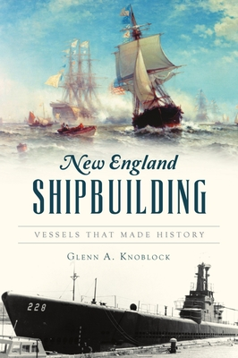 New England Shipbuilding: Vessels That Made History (Transportation) Cover Image