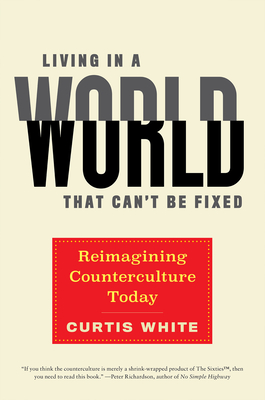 Living in a World that Can't Be Fixed: Reimagining Counterculture Today Cover Image