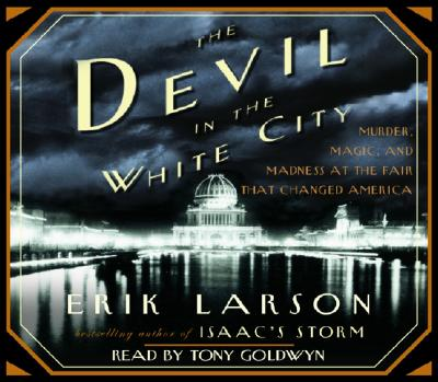 The Devil in the White City: Murder, Magic, Madness, and the Fair That Changed America Cover Image
