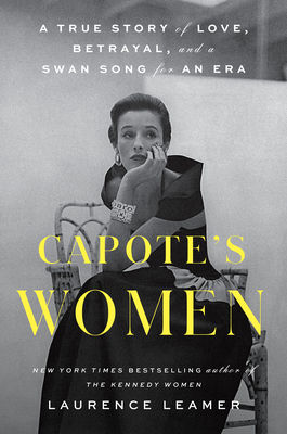 Capote's Women: A True Story of Love, Betrayal, and a Swan Song for an Era Cover Image