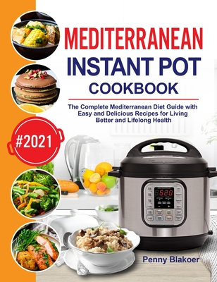 Mediterranean Instant Pot Cookbook: The Complete Mediterranean Diet Guide with Easy and Delicious Recipes for Living Better and Lifelong Health Cover Image