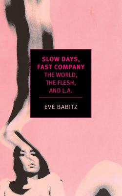 Slow Days, Fast Company: The World, The Flesh, and L.A. Cover Image