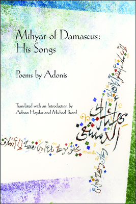 Mihyar of Damascus, His Songs (Lannan Translations Selection) Cover Image