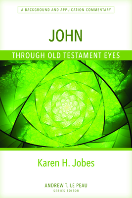John Through Old Testament Eyes: A Background and Application Commentary Cover Image