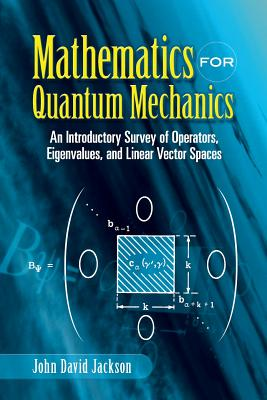 Mathematics for Quantum Mechanics: An Introductory Survey of Operators, Eigenvalues, and Linear Vector Spaces (Dover Books on Mathematics) Cover Image
