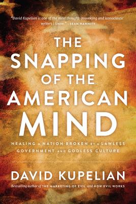 The Snapping of the American Mind: Healing a Nation Broken by a Lawless Government and Godless Culture Cover Image