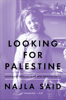 Looking for Palestine: Growing Up Confused in an Arab-American Family Cover Image