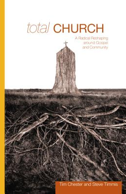 Total Church: A Radical Reshaping Around Gospel and Community (Re: Lit Books) Cover Image