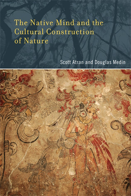 The Native Mind and the Cultural Construction of Nature (Life and Mind: Philosophical Issues in Biology and Psychology) Cover Image