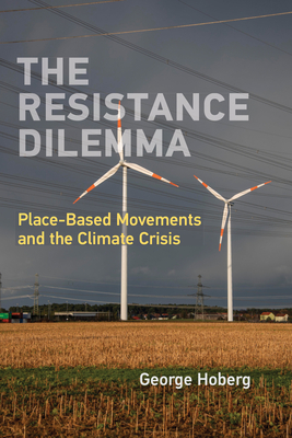 The Resistance Dilemma: Place-Based Movements and the Climate Crisis (American and Comparative Environmental Policy) Cover Image