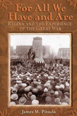 For All We Have and Are: Regina and the Experience of the Great War Cover Image