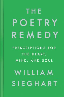 The Poetry Remedy: Prescriptions for the Heart, Mind, and Soul Cover Image