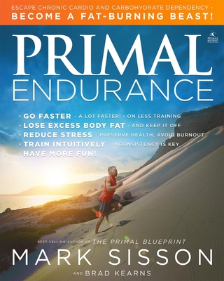 Primal Endurance: Escape chronic cardio and carbohydrate dependency and become a fat burning beast! Cover Image
