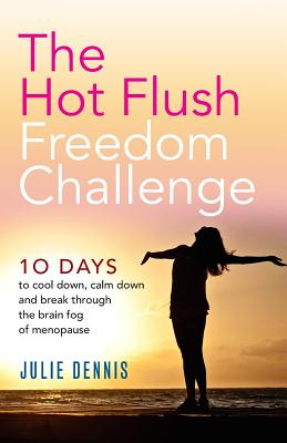 The Hot Flush Freedom Challenge: 10 days to cool down, calm down and break through the brain fog of menopause Cover Image