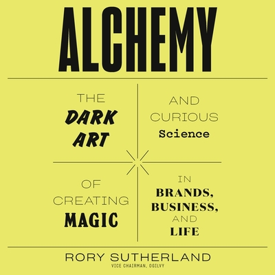 Alchemy: The Dark Art and Curious Science of Creating Magic in Brands, Business, and Life Cover Image